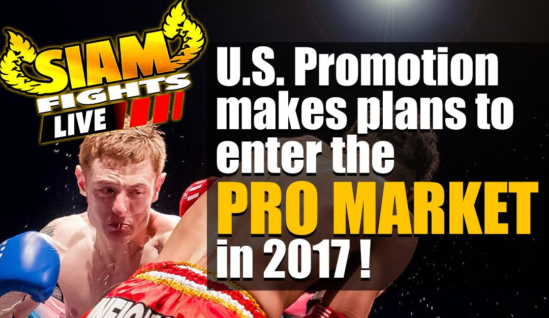 U.S. Muay Thai Promotion Makes Plans to Enter the Pro Market in 2017!